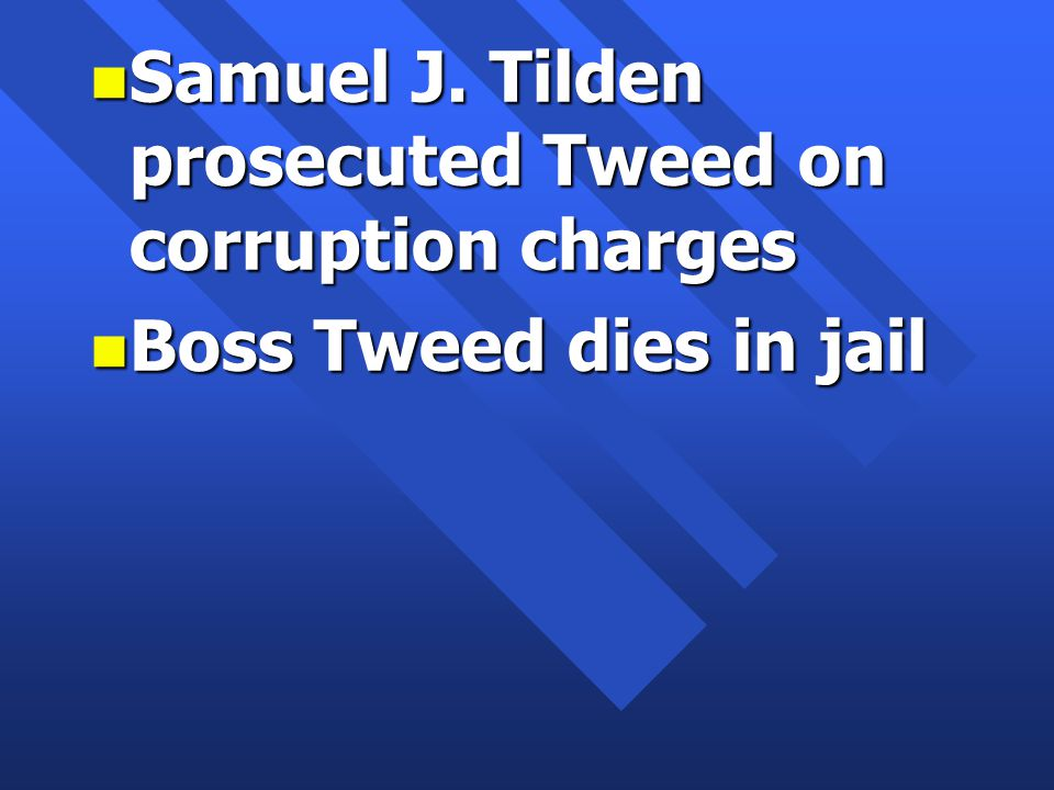 n Samuel J. Tilden prosecuted Tweed on corruption charges n Boss Tweed dies in jail