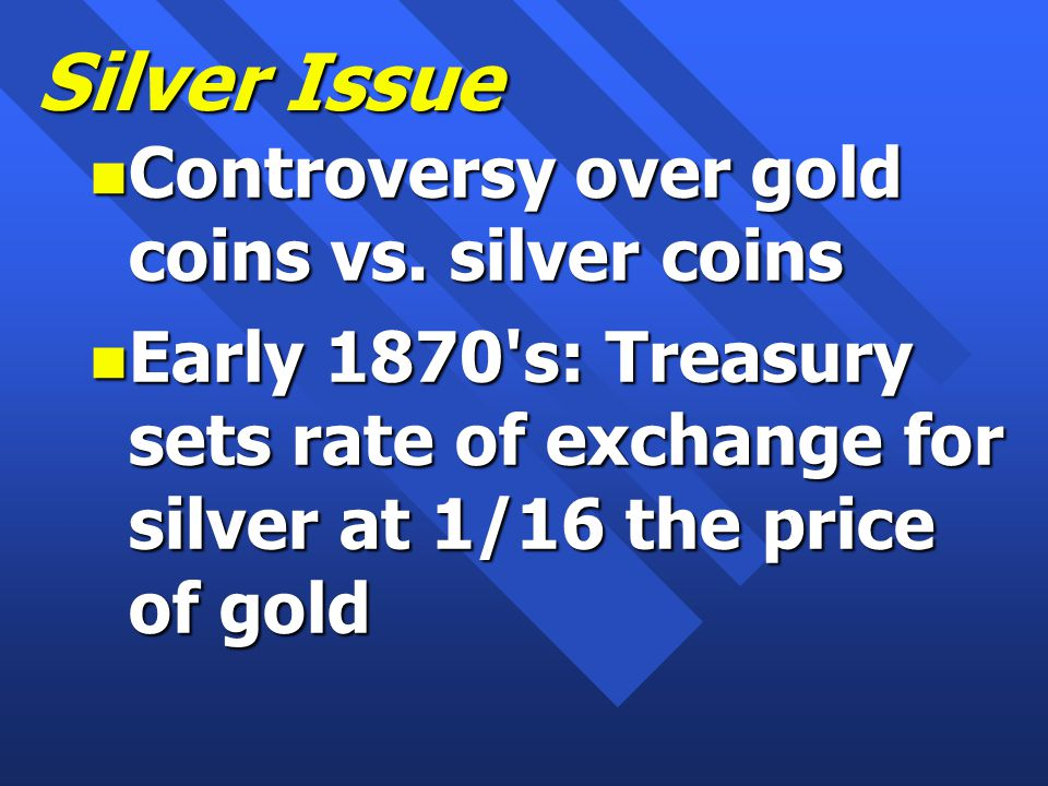 Silver Issue n Controversy over gold coins vs.