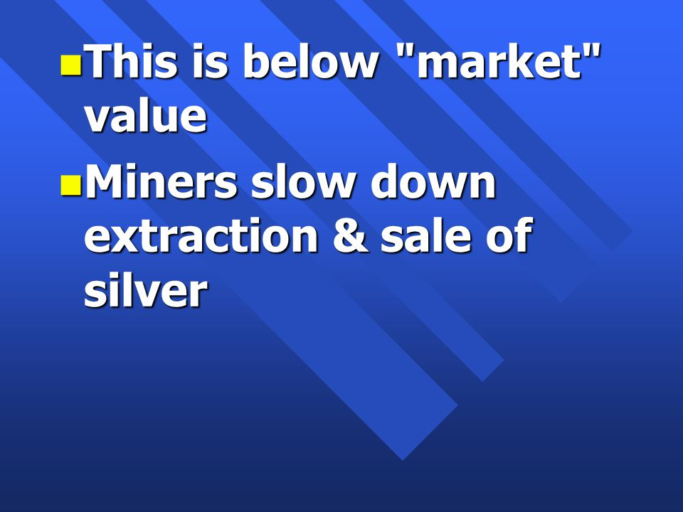 n This is below market value n Miners slow down extraction & sale of silver