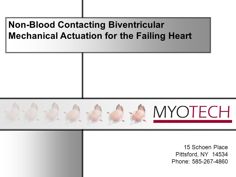 15 Schoen Place Pittsford, NY 14534 Phone: 585-267-4860 Non-Blood Contacting Biventricular Mechanical Actuation for the Failing Heart