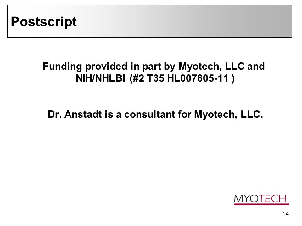 14 Postscript Funding provided in part by Myotech, LLC and NIH/NHLBI (#2 T35 HL007805-11 ) Dr.