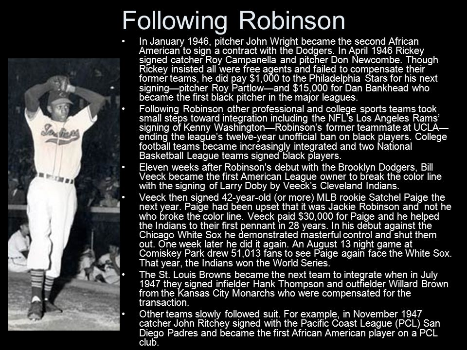 Following Robinson In January 1946, pitcher John Wright became the second African American to sign a contract with the Dodgers.