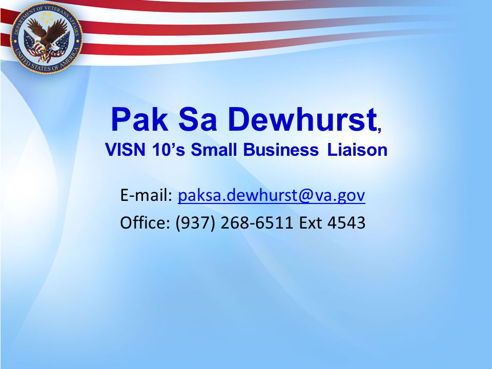 Pak Sa Dewhurst, VISN 10's Small Business Liaison E-mail: paksa.dewhurst@va.govpaksa.dewhurst@va.gov Office: (937) 268-6511 Ext 4543