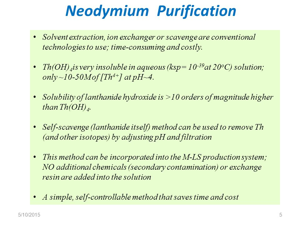 Neodymium Purification 5/10/20155 Solvent extraction, ion exchanger or scavenge are conventional technologies to use; time-consuming and costly.