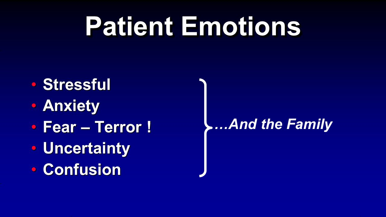 Patient Emotions StressfulStressful AnxietyAnxiety Fear – Terror !Fear – Terror .