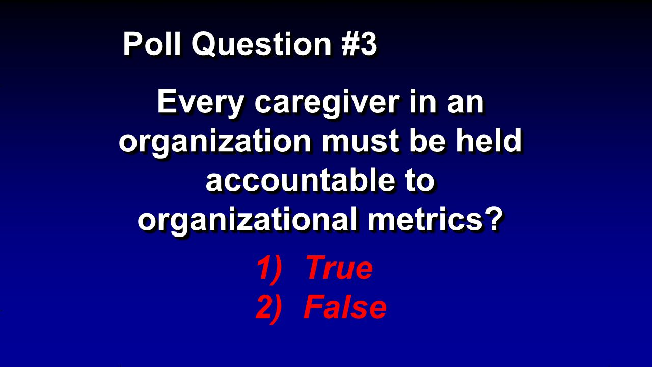 Every caregiver in an organization must be held accountable to organizational metrics.