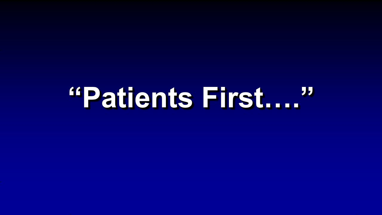 Patients First….