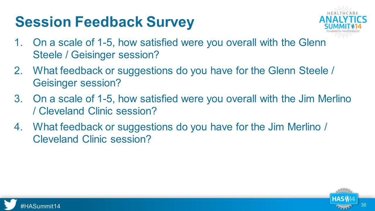 #HASummit14 Session Feedback Survey 38 1.On a scale of 1-5, how satisfied were you overall with the Glenn Steele / Geisinger session.