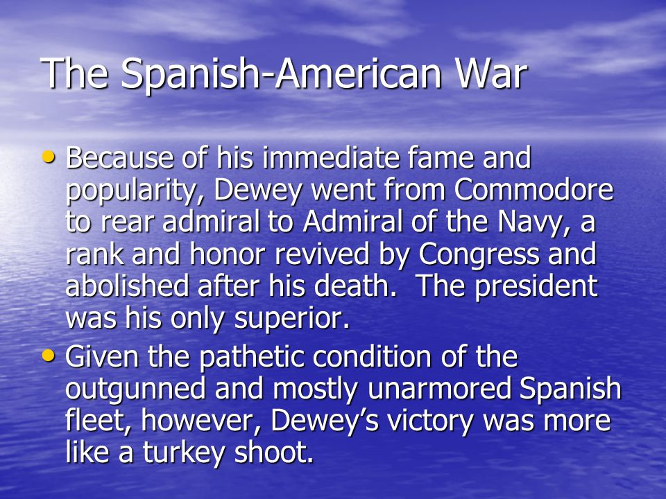 The Spanish-American War Dewey's battle order to his captain on the Olympia You may fire when you are ready, Gridley, immediately became as famous as David Farragut's Damn the torpedoes! Dewey's battle order to his captain on the Olympia You may fire when you are ready, Gridley, immediately became as famous as David Farragut's Damn the torpedoes! Newspapers in the U.S.