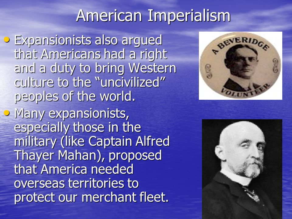 American Imperialism By the 1890's, the United States was the world leader in industrial output and agricultural production.