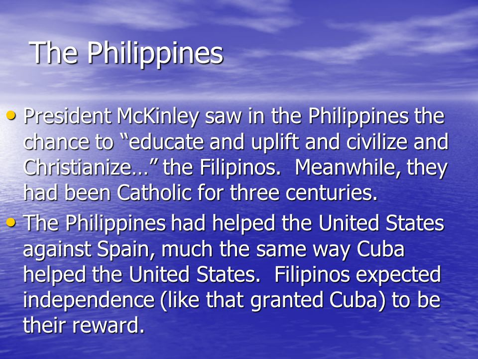 The Philippines As a result of the Spanish-American War, the United States could no longer be truly isolated again.