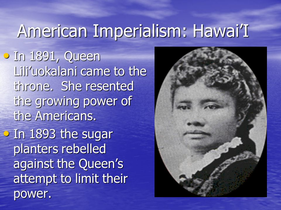 American Imperialism: Hawai'I The Nation of Hawaii: The Nation of Hawaii: By 1875 American sugar planters had brokered a treaty between Hawai'I and the U.S.
