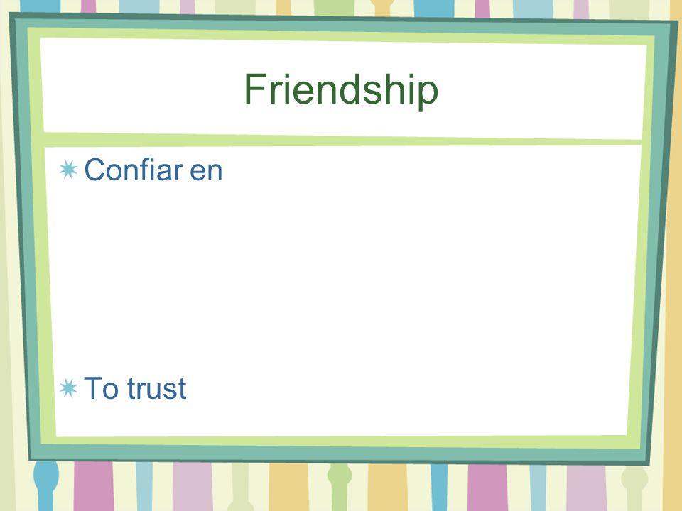 Friendship Confiar en To trust