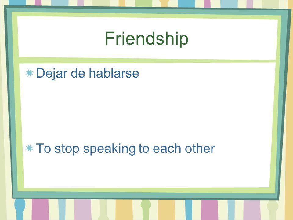 Friendship Dejar de hablarse To stop speaking to each other