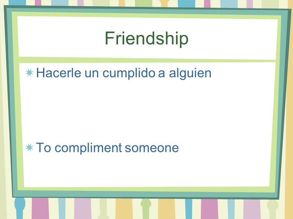 Friendship Hacerle un cumplido a alguien To compliment someone