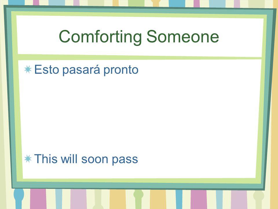 Comforting Someone Esto pasará pronto This will soon pass
