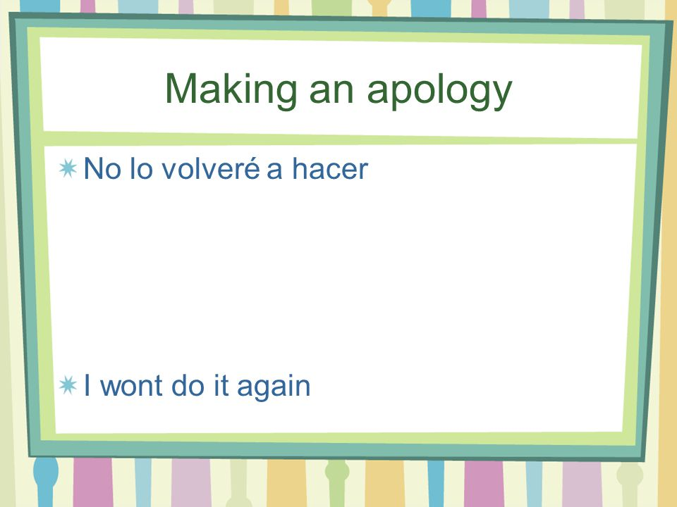 Making an apology No lo volveré a hacer I wont do it again