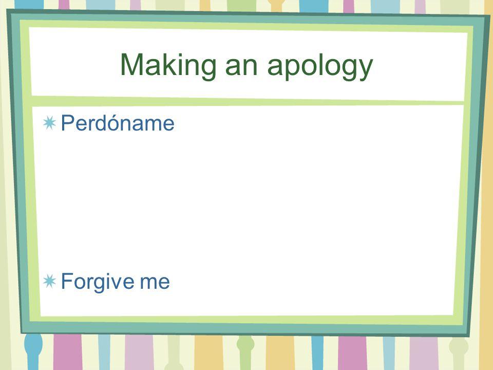 Making an apology Perdóname Forgive me