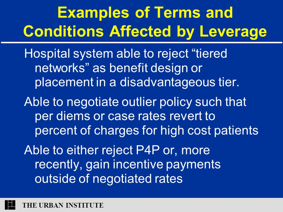 """THE URBAN INSTITUTE Examples of Terms and Conditions Affected by Leverage Hospital system able to reject """"tiered networks"""" as benefit design or placem"""