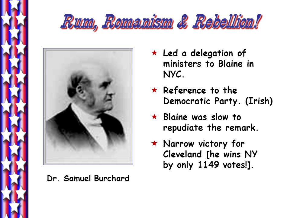 Rum, Romanism & Rebellion.  Led a delegation of ministers to Blaine in NYC.