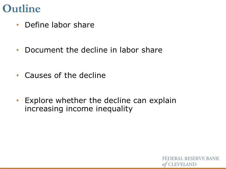 Outline Define labor share Document the decline in labor share Causes of the decline Explore whether the decline can explain increasing income inequality