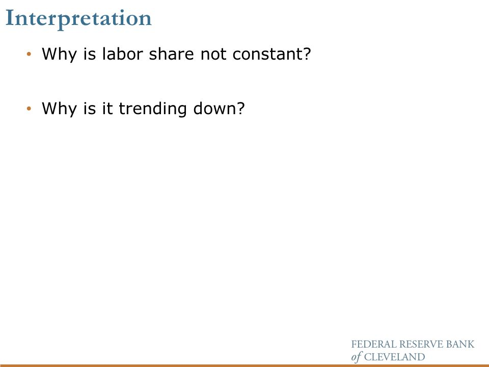 Interpretation Why is labor share not constant Why is it trending down