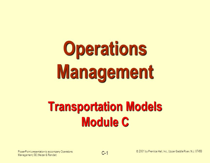 PowerPoint presentation to accompany Operations Management, 6E (Heizer & Render) © 2001 by Prentice Hall, Inc., Upper Saddle River, N.J. 07458 C-1 Ope