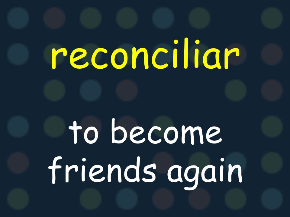 reconciliar to become friends again