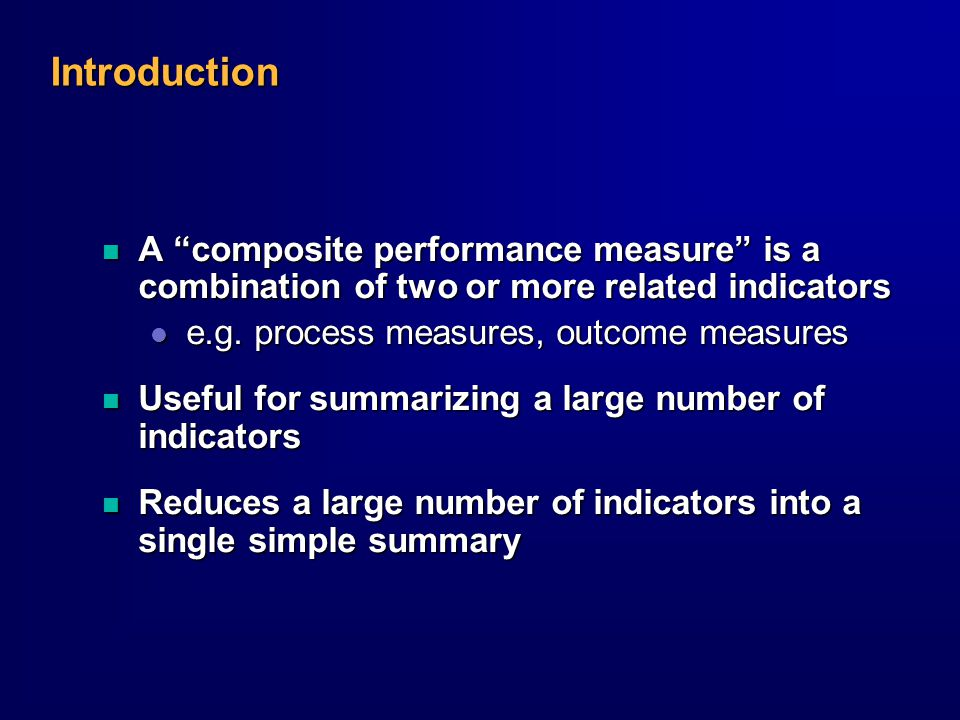 Introduction n A composite performance measure is a combination of two or more related indicators l e.g.