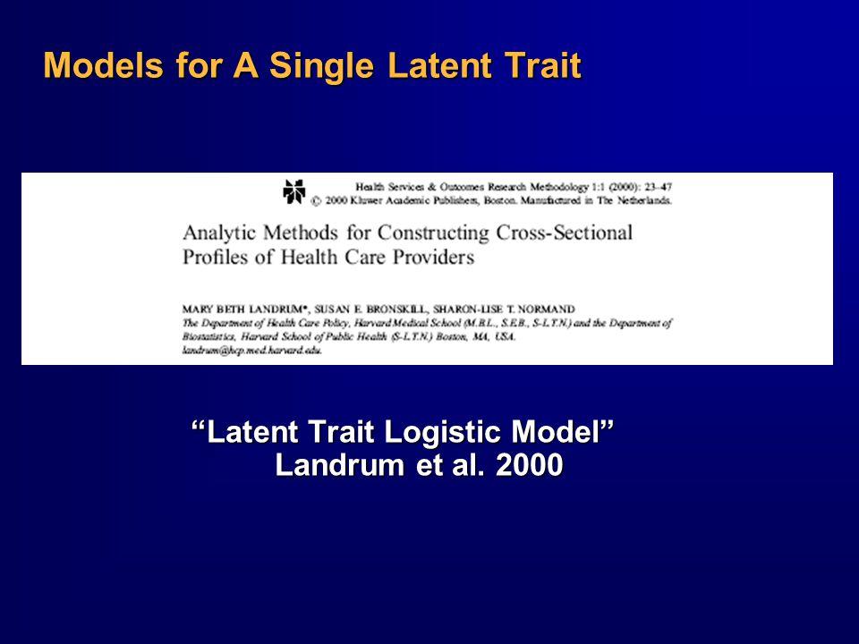 Models for A Single Latent Trait Latent Trait Logistic Model Landrum et al. 2000