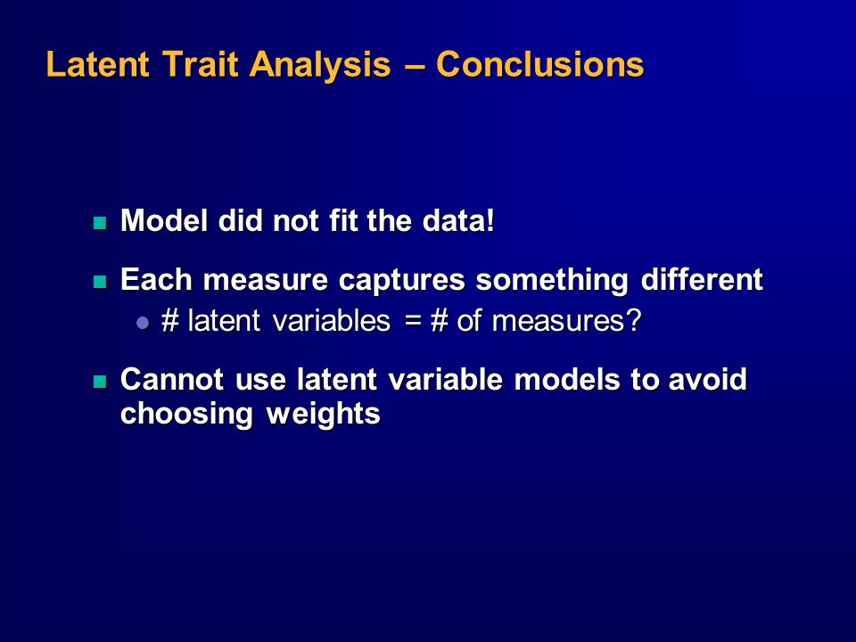 Latent Trait Analysis – Conclusions n Model did not fit the data.