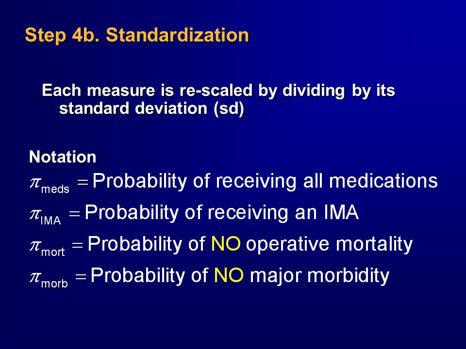Step 4b. Standardization Notation Each measure is re-scaled by dividing by its standard deviation (sd)