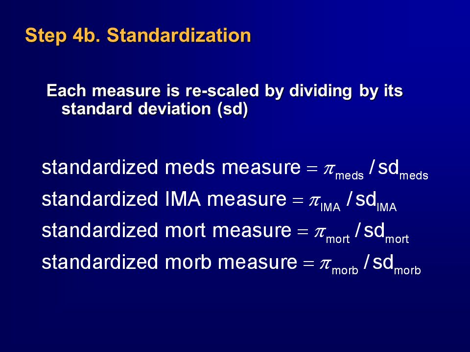 Step 4b. Standardization Each measure is re-scaled by dividing by its standard deviation (sd)