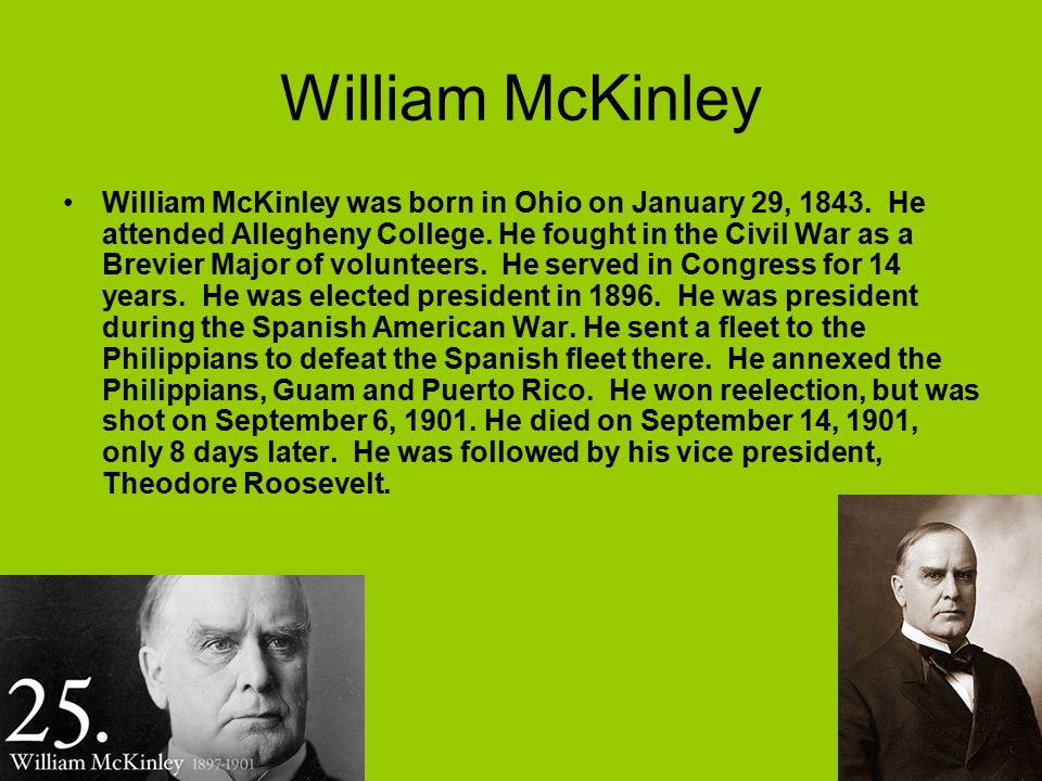 William McKinley William McKinley was born in Ohio on January 29, 1843.