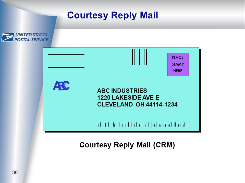 36 Courtesy Reply Mail Courtesy Reply Mail (CRM) B AC PLACE STAMP HERE ABC INDUSTRIES 1220 LAKESIDE AVE E CLEVELAND OH 44114-1234