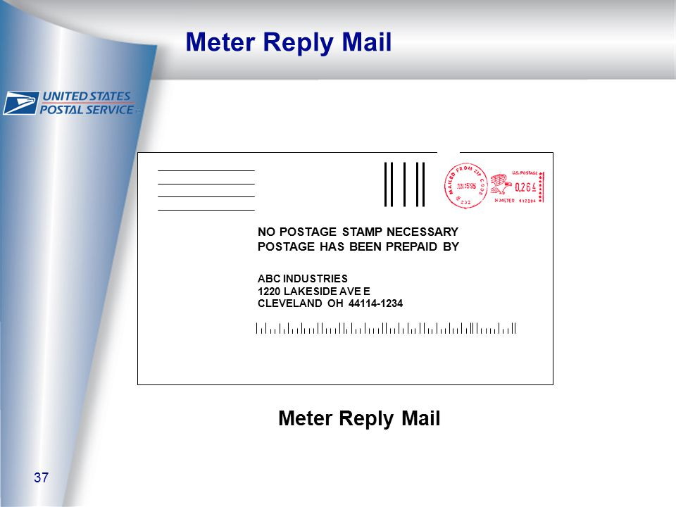 37 Meter Reply Mail 0.37 NO POSTAGE STAMP NECESSARY POSTAGE HAS BEEN PREPAID BY ABC INDUSTRIES 1220 LAKESIDE AVE E CLEVELAND OH 44114-1234