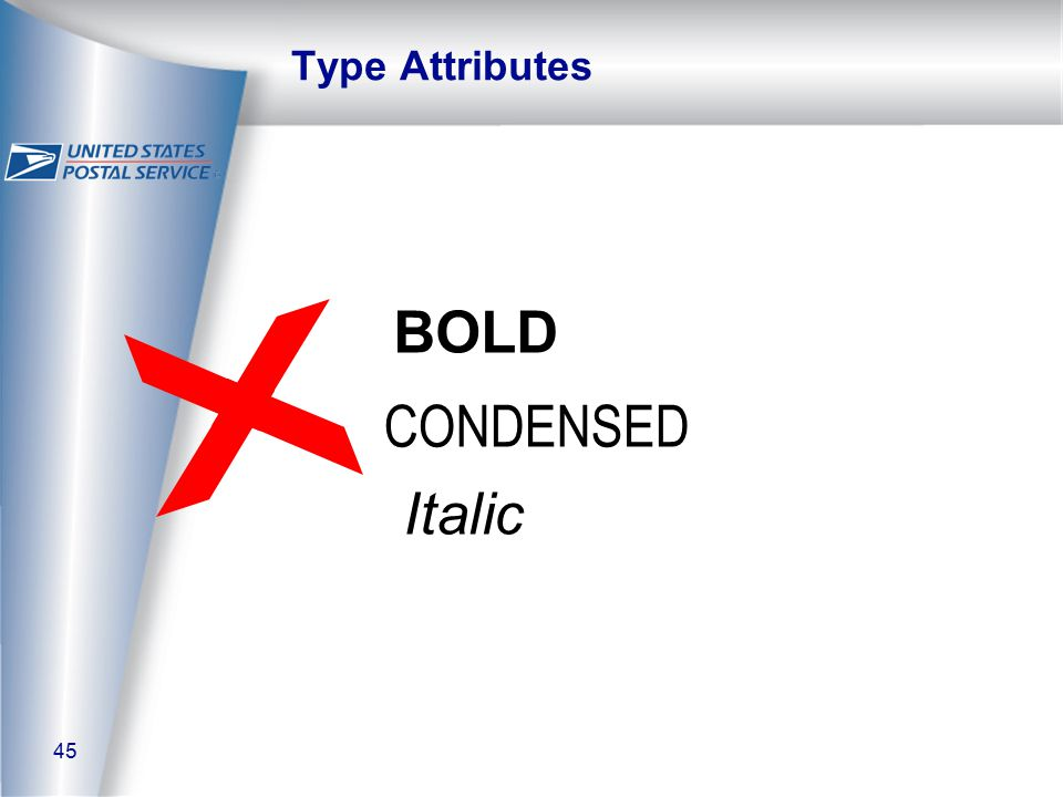 45 Type Attributes BOLD CONDENSED Italic