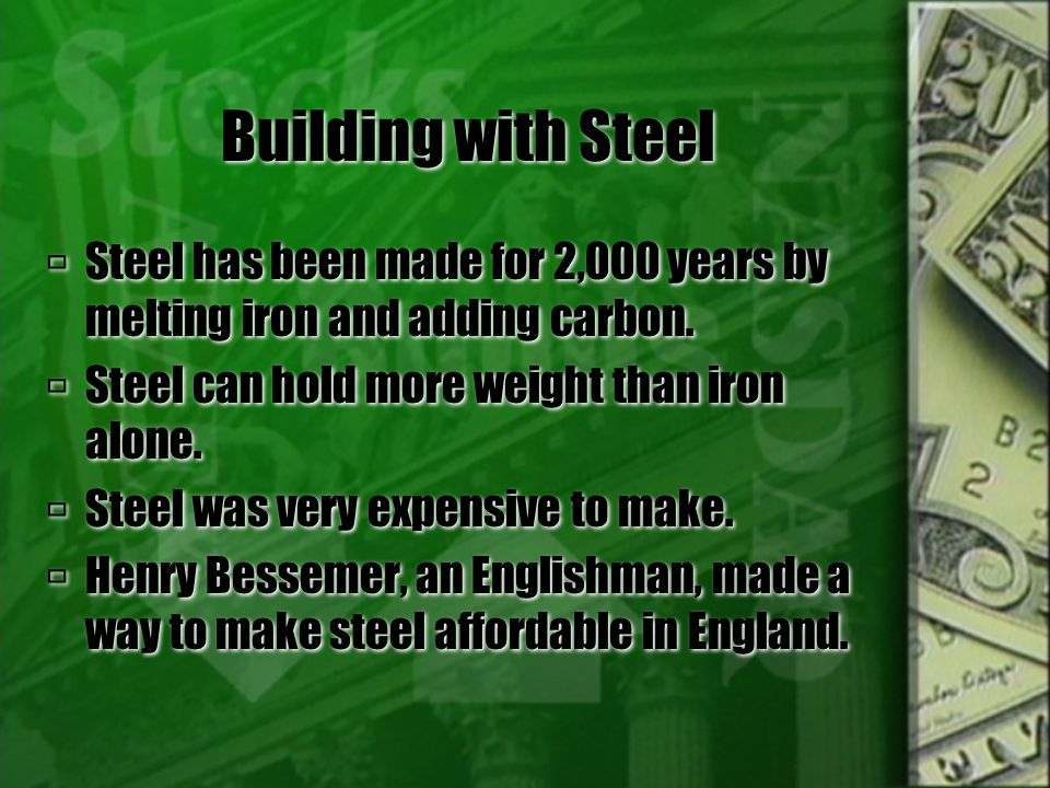 Building with Steel  Andrew Carnegie used Bessemer's process of making steel.