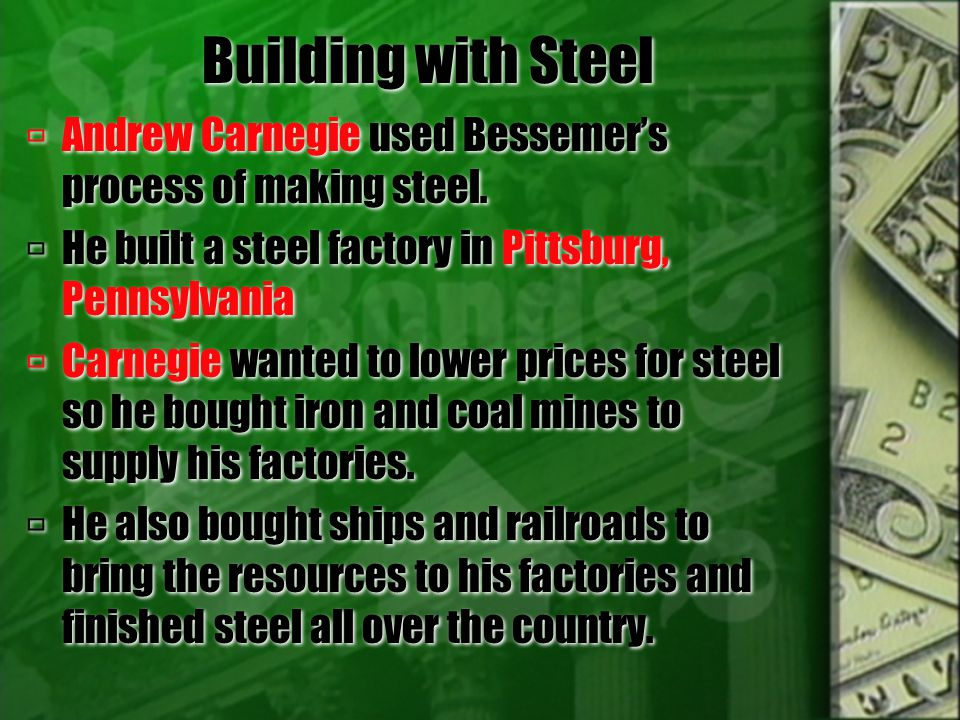 Building with Steel  Carnegie helped steel become a big business or a major industry in the United States.