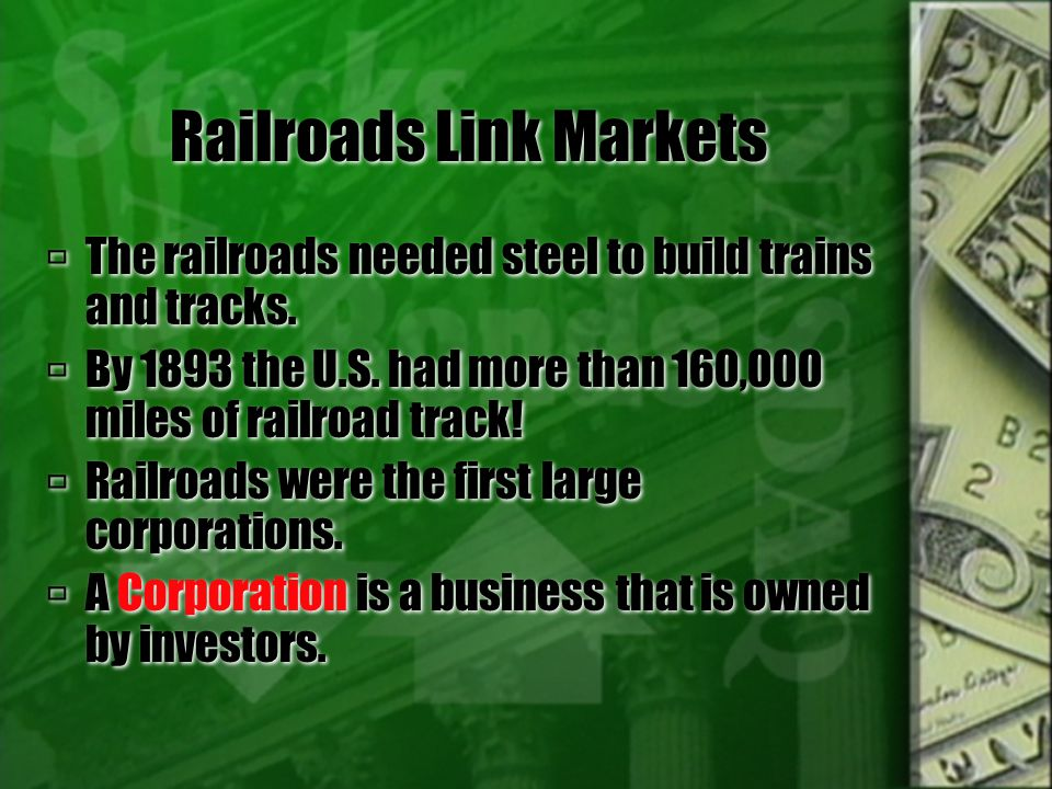 Railroads Link Markets  Corporations sell shares of the company called stocks to investors.