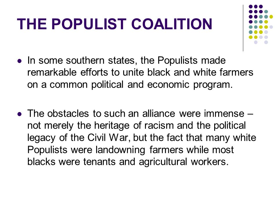 In some southern states, the Populists made remarkable efforts to unite black and white farmers on a common political and economic program. The obstac