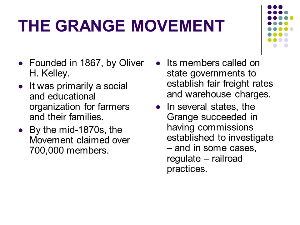 Founded in 1867, by Oliver H. Kelley. It was primarily a social and educational organization for farmers and their families. By the mid-1870s, the Mov