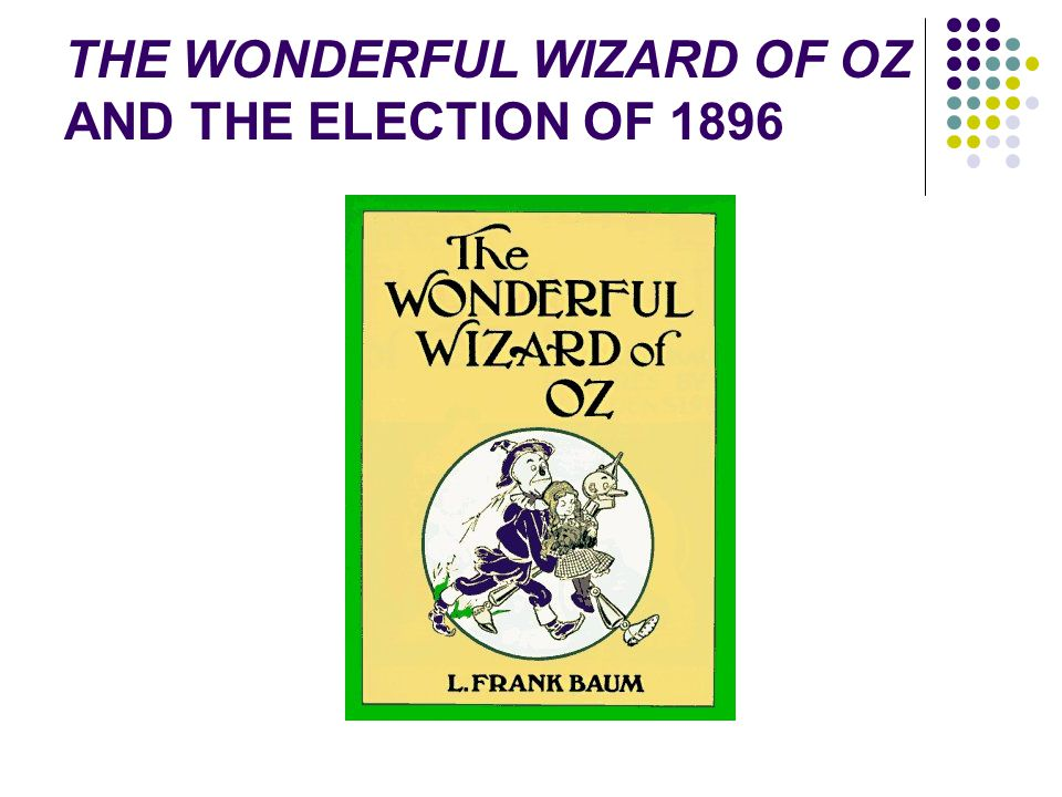 THE WONDERFUL WIZARD OF OZ AND THE ELECTION OF 1896
