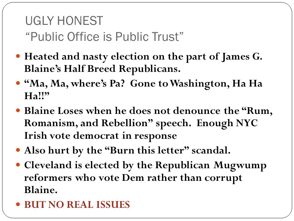 UGLY HONEST Public Office is Public Trust Heated and nasty election on the part of James G.