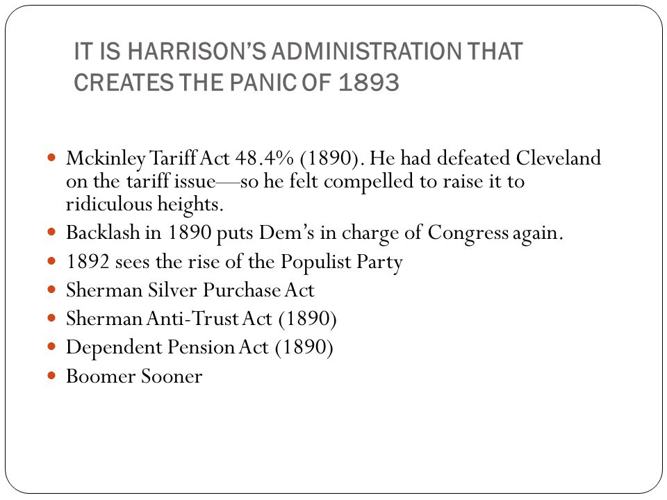 IT IS HARRISON'S ADMINISTRATION THAT CREATES THE PANIC OF 1893 Mckinley Tariff Act 48.4% (1890).
