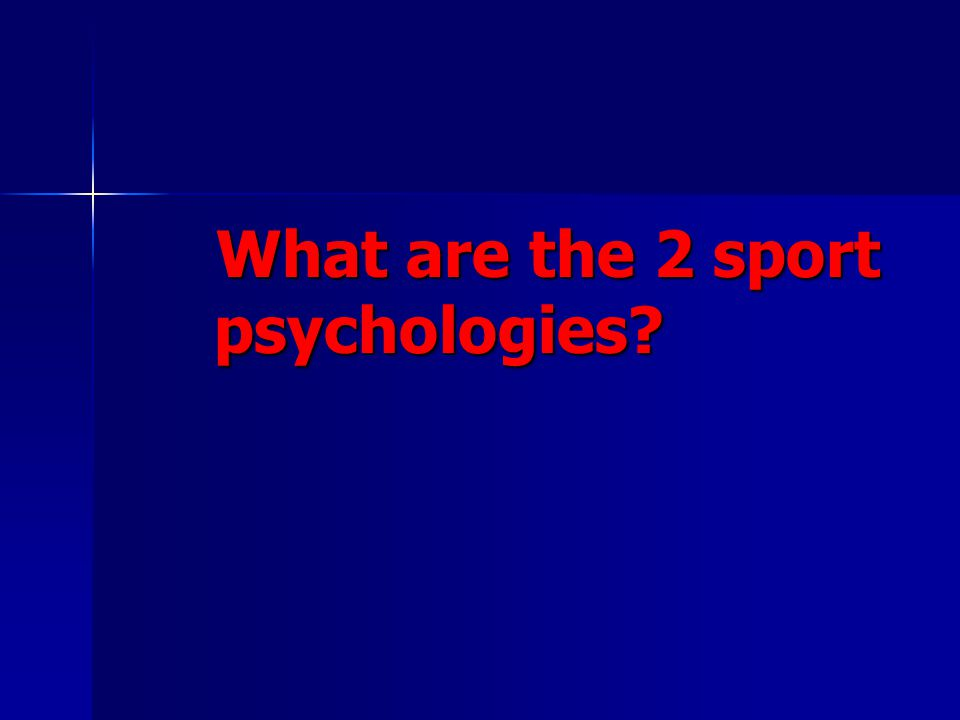 What are the 2 sport psychologies? What are the 2 sport psychologies?