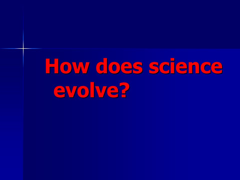 How does science evolve?