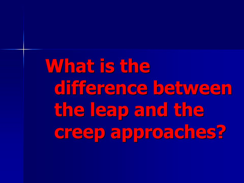 What is the difference between the leap and the creep approaches?