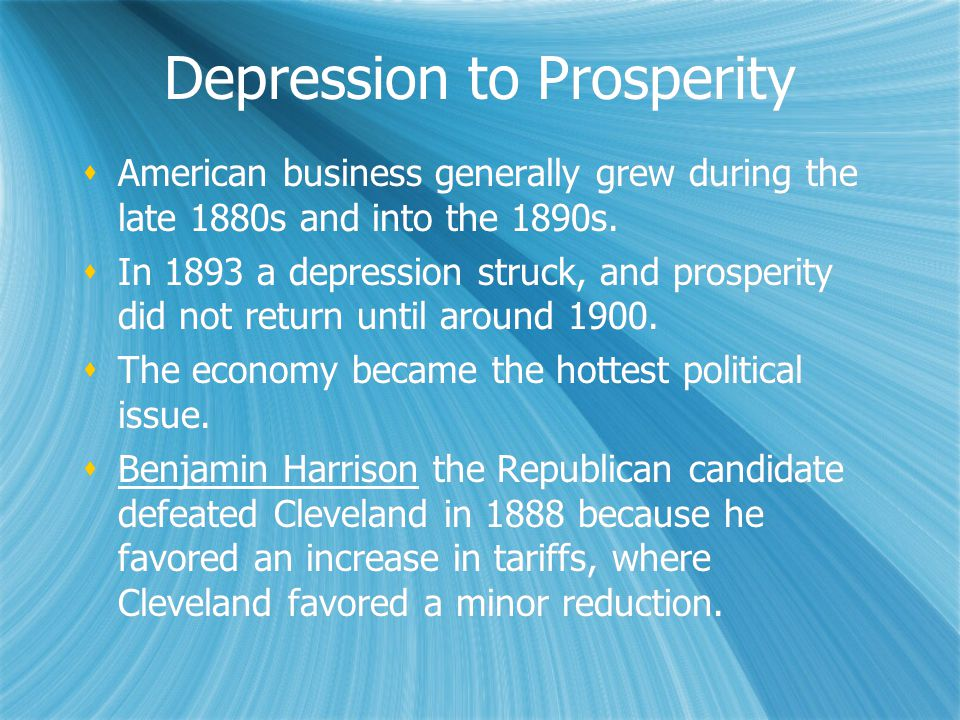 Depression to Prosperity  American business generally grew during the late 1880s and into the 1890s.