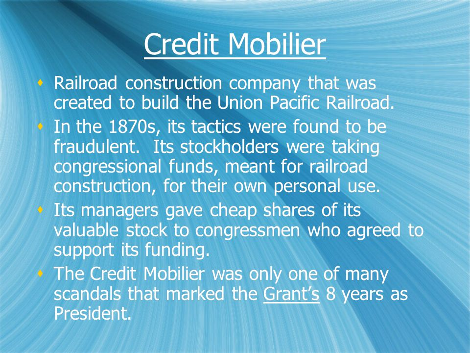 Credit Mobilier  Railroad construction company that was created to build the Union Pacific Railroad.